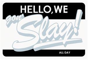 Hello, We Gon Slay! All Day (Grey on White & Black)