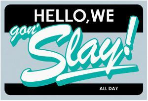 Hello, We Gon Slay! All Day (Teal on Grey)