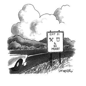"""A highway sign is marked, """"Exit 21, eat, drink & be Merry."""" - New Yorker Cartoon by Henry Martin"""
