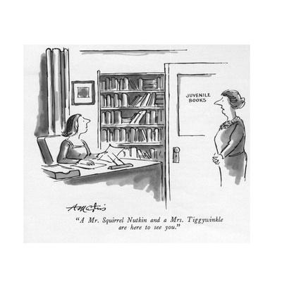 """""""A Mr. Squirrel Nutkin and a Mrs. Tiggywinkle are here to see you."""" - New Yorker Cartoon"""