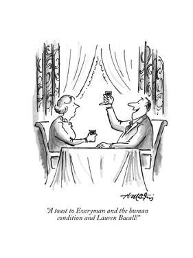 """A toast to Everyman and the human condition and Lauren Bacall!"" - New Yorker Cartoon by Henry Martin"