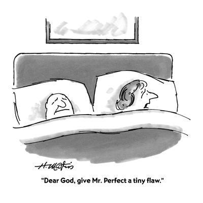 """Dear God, give Mr. Perfect a tiny flaw."" - Cartoon"