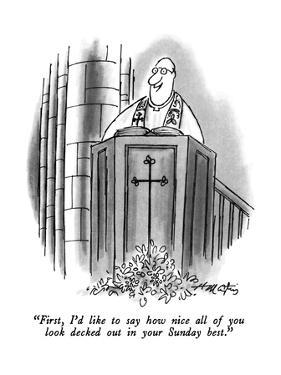 """First, I'd like to say how nice all of you look decked out in your Sunday…"" - New Yorker Cartoon by Henry Martin"