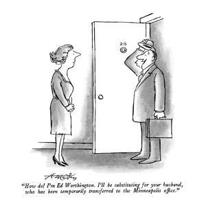 """How do!  I'm Ed Worthington.  I'll be substituting for your husband, who …"" - New Yorker Cartoon by Henry Martin"