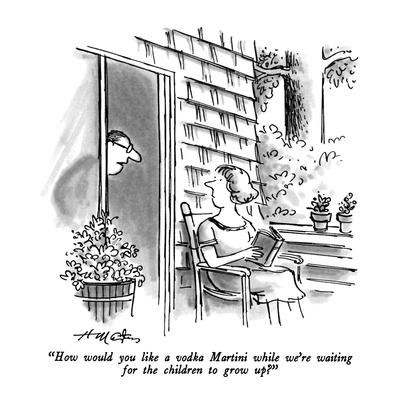 """""""How would you like a vodka Martini while we're waiting for the children t?"""" - New Yorker Cartoon"""