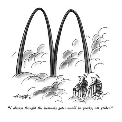 """""""I always thought the heavenly gates would be pearly, not golden."""" - New Yorker Cartoon by Henry Martin"""