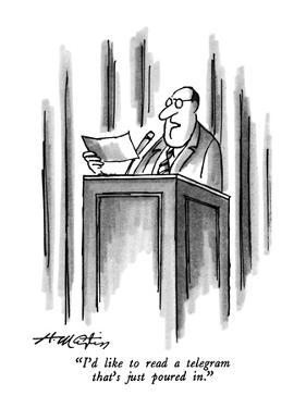 """I'd like to read a telegram that's just poured in."" - New Yorker Cartoon by Henry Martin"