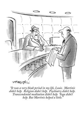 """""""It was a very bleak period in my life, Louie.  Martinis didn't help.  Rel?"""" - New Yorker Cartoon"""
