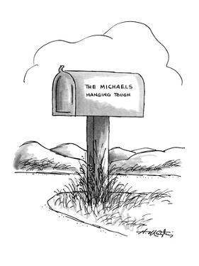 "Mail box by the side of the road with label ""The Mickaels-Hanging Tough"". - New Yorker Cartoon by Henry Martin"