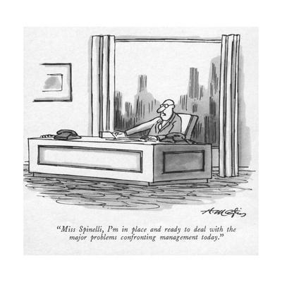 """""""Miss Spinelli, I'm in place and ready to deal with the major problems con?"""" - New Yorker Cartoon"""