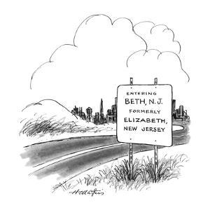 Road sign reads, ENTERING BETH, N.J. FORMERLY ELIZABETH, NEW JERSEY.  - New Yorker Cartoon by Henry Martin
