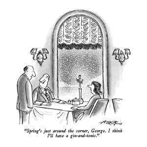 """Spring's just around the corner, George.  I think I'll have a gin-and-ton…"" - New Yorker Cartoon by Henry Martin"