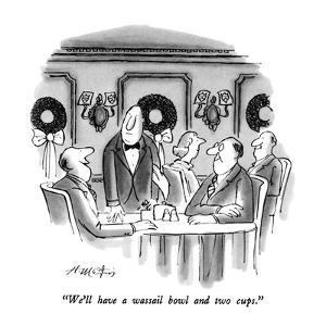 """""""We'll have a wassail bowl and two cups."""" - New Yorker Cartoon by Henry Martin"""
