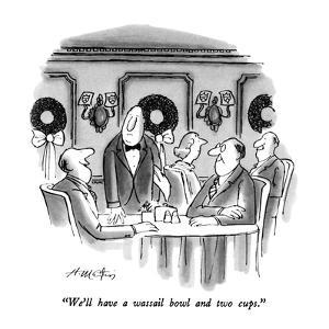 """We'll have a wassail bowl and two cups."" - New Yorker Cartoon by Henry Martin"