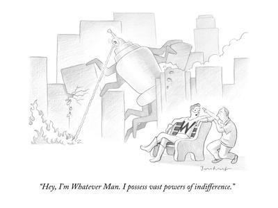 https://imgc.allpostersimages.com/img/posters/hey-i-m-whatever-man-i-possess-vast-powers-of-indifference-new-yorker-cartoon_u-L-PGR1MB0.jpg?artPerspective=n