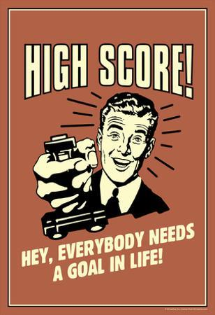 High Score Everybody Needs A Goal In Life Funny Retro Poster