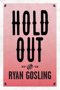 Hold Out For Ryan Gosling