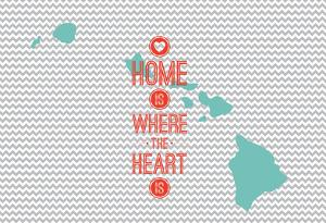 Home Is Where The Heart Is - Hawaii