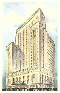 Hotel Schroeder, Milwaukee, Wisconsin