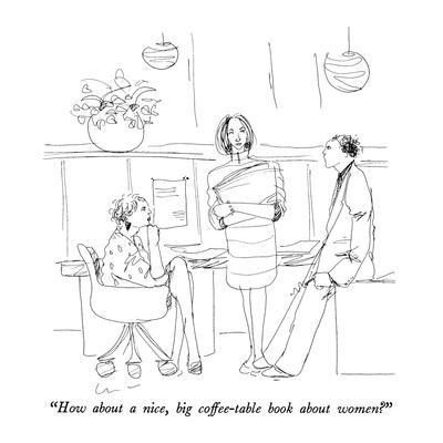 https://imgc.allpostersimages.com/img/posters/how-about-a-nice-big-coffee-table-book-about-women-new-yorker-cartoon_u-L-PGT7S30.jpg?artPerspective=n