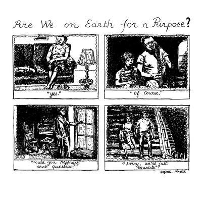 Are We on Earth for a Purpose? - New Yorker Cartoon