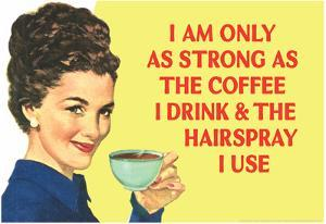 I am Only as Strong as the Coffee I Drink and the Hairspray I Use Funny Poster Print