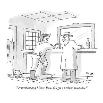 https://imgc.allpostersimages.com/img/posters/i-broncobust-and-i-dust-bust-you-got-a-problem-with-that-new-yorker-cartoon_u-L-PGR21I0.jpg?artPerspective=n