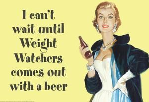 I Can't Wait Until Weight Watchers Offers Beer Funny Poster