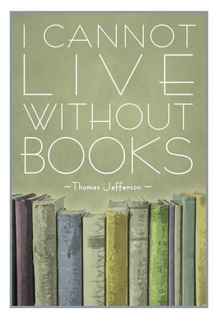 https://imgc.allpostersimages.com/img/posters/i-cannot-live-without-books-thomas-jefferson_u-L-F5COHZ0.jpg?p=0