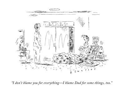 https://imgc.allpostersimages.com/img/posters/i-don-t-blame-you-for-everything-i-blame-dad-for-some-things-too-new-yorker-cartoon_u-L-PGR1OZ0.jpg?artPerspective=n