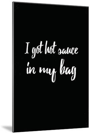 I Got Hot Sauce In My Bag