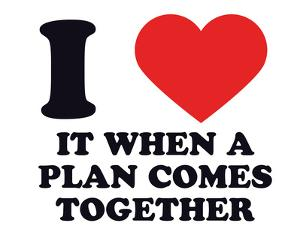 I Heart it When a Plan Comes Together