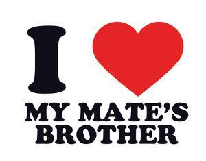 I Heart My Mate's Brother