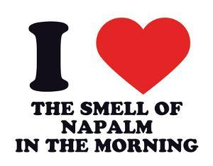 I Heart the Smell of Napalm in the Morning