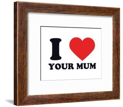 I Heart Your Mum--Framed Giclee Print