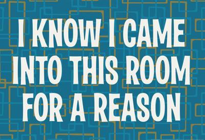 I Know I Came into this Room for a Reason Funny Poster Print