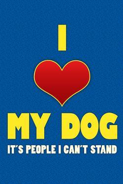 I Love My Dog It's People I Can't Stand Humor Print Poster