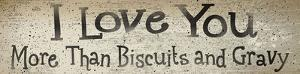 I Love You More Than Biscuts and Gravy Wood Sign