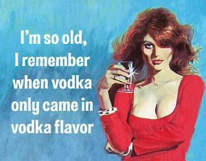 I'm So Old - Vodka