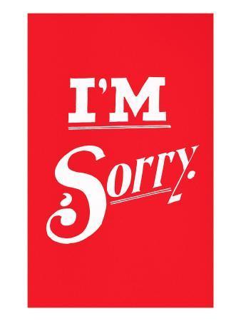 https://imgc.allpostersimages.com/img/posters/i-m-sorry_u-L-PE2VIB0.jpg?artPerspective=n
