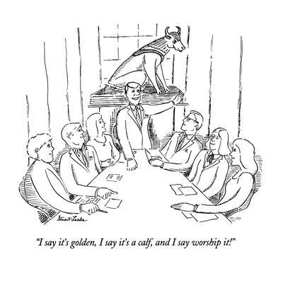 https://imgc.allpostersimages.com/img/posters/i-say-it-s-golden-i-say-it-s-a-calf-and-i-say-worship-it-new-yorker-cartoon_u-L-PGT7FZ0.jpg?artPerspective=n