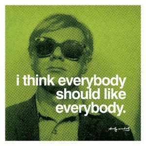 I think everybody should like everybody