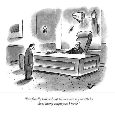 https://imgc.allpostersimages.com/img/posters/i-ve-finally-learned-not-to-measure-my-worth-by-how-many-employees-i-have-new-yorker-cartoon_u-L-PGR1RO0.jpg?artPerspective=n