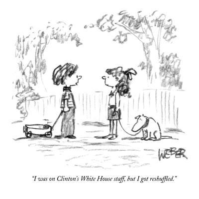https://imgc.allpostersimages.com/img/posters/i-was-on-clinton-s-white-house-staff-but-i-got-reshuffled-new-yorker-cartoon_u-L-PGT8550.jpg?artPerspective=n