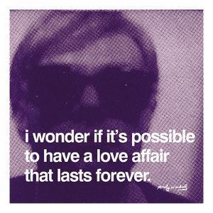 I wonder if it's possible to have a love affair that lasts forever