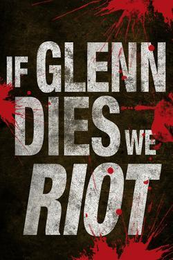 If Glenn Dies We Riot Television