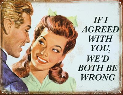 If I Agreed With You We'd Both Be Wrong Tin Sign