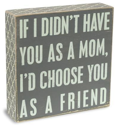 If I Didn't Have You As a Mom Box Sign