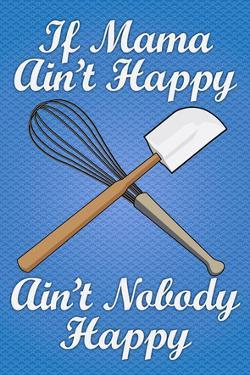 If Mama Ain't Happy Ain't Nobody Happy Cooking Print Poster
