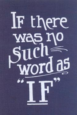If There Was No Such Word as If
